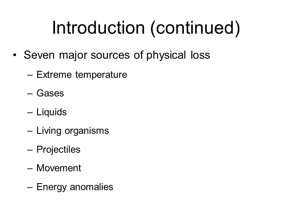 Introduction (continued) Seven major sources of physical loss –Extreme temperature –Gases –Liquids –Living organisms –Projectiles –Movement –Energy an