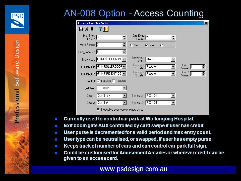 AN-008 Option - Access Counting n Currently used to control car park at Wollongong Hospital. n Exit boom gate AUX controlled by card swipe if user has