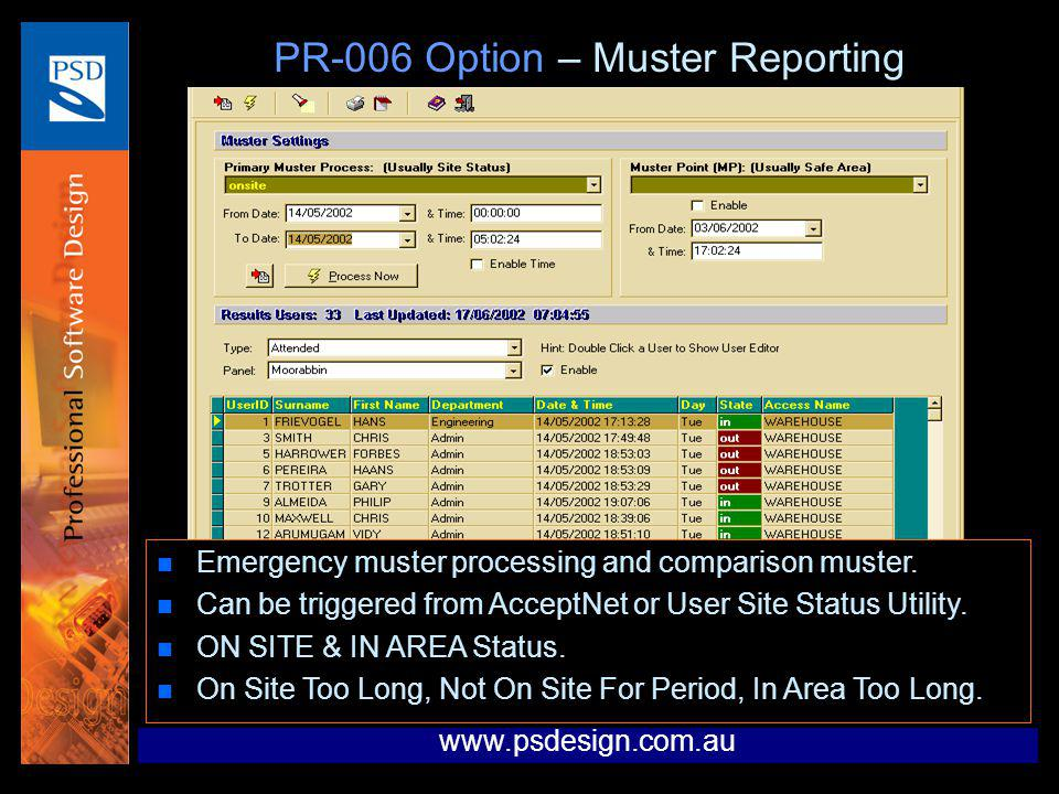 www.psdesign.com.au PR-006 Option – Muster Reporting n Emergency muster processing and comparison muster. n Can be triggered from AcceptNet or User Si