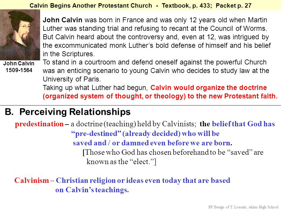 Calvin Begins Another Protestant Church - Textbook, p. 433; Packet p. 27 John Calvin was born in France and was only 12 years old when Martin Luther w