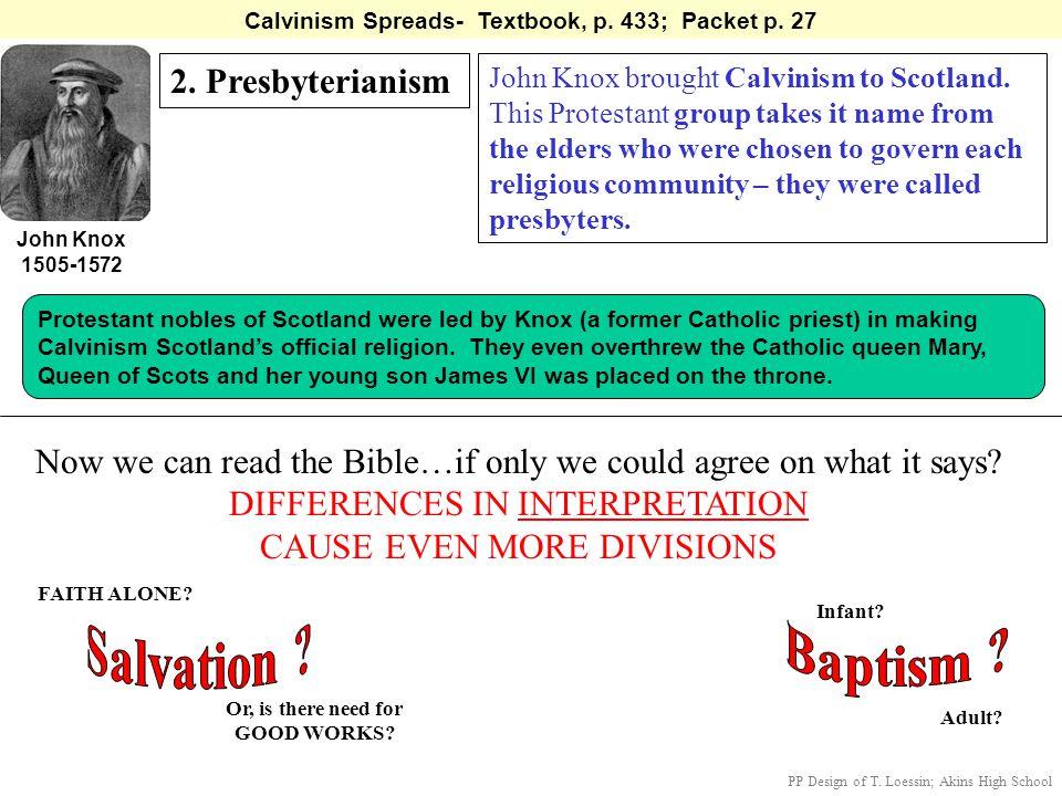 Calvinism Spreads- Textbook, p. 433; Packet p. 27 2. Presbyterianism John Knox 1505-1572 John Knox brought Calvinism to Scotland. This Protestant grou