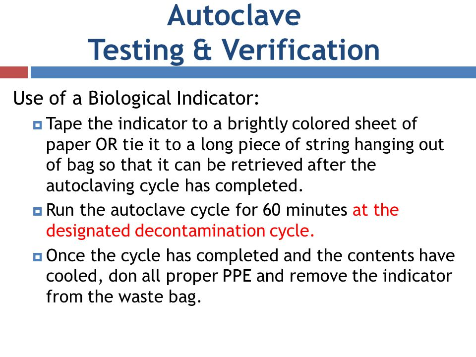 Use of a Biological Indicator: Tape the indicator to a brightly colored sheet of paper OR tie it to a long piece of string hanging out of bag so that