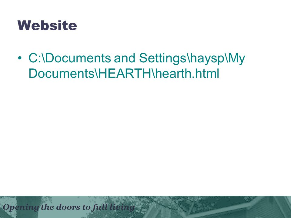 Opening the doors to full living Website C:\Documents and Settings\haysp\My Documents\HEARTH\hearth.html