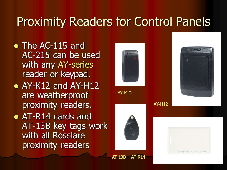 Proximity Readers for Control Panels The AC-115 and AC-215 can be used with any AY-series reader or keypad. The AC-115 and AC-215 can be used with any
