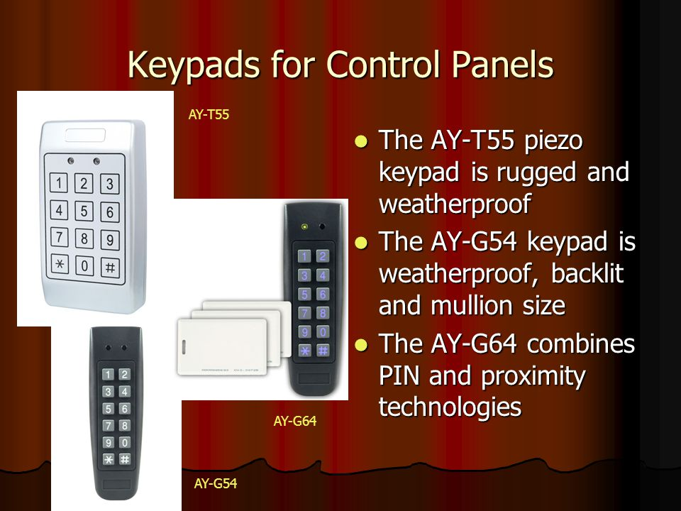 Keypads for Control Panels The AY-T55 piezo keypad is rugged and weatherproof The AY-T55 piezo keypad is rugged and weatherproof The AY-G54 keypad is