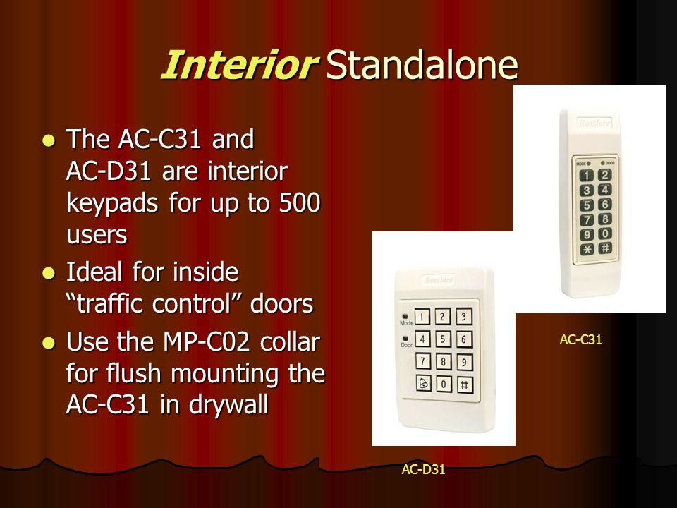 Interior Standalone The AC-C31 and AC-D31 are interior keypads for up to 500 users The AC-C31 and AC-D31 are interior keypads for up to 500 users Idea