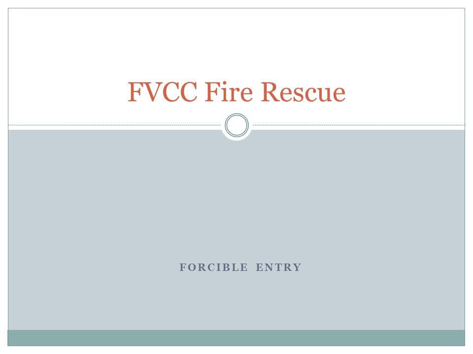 FORCIBLE ENTRY FVCC Fire Rescue