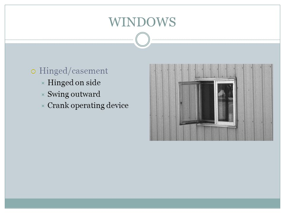 WINDOWS Hinged/casement Hinged on side Swing outward Crank operating device