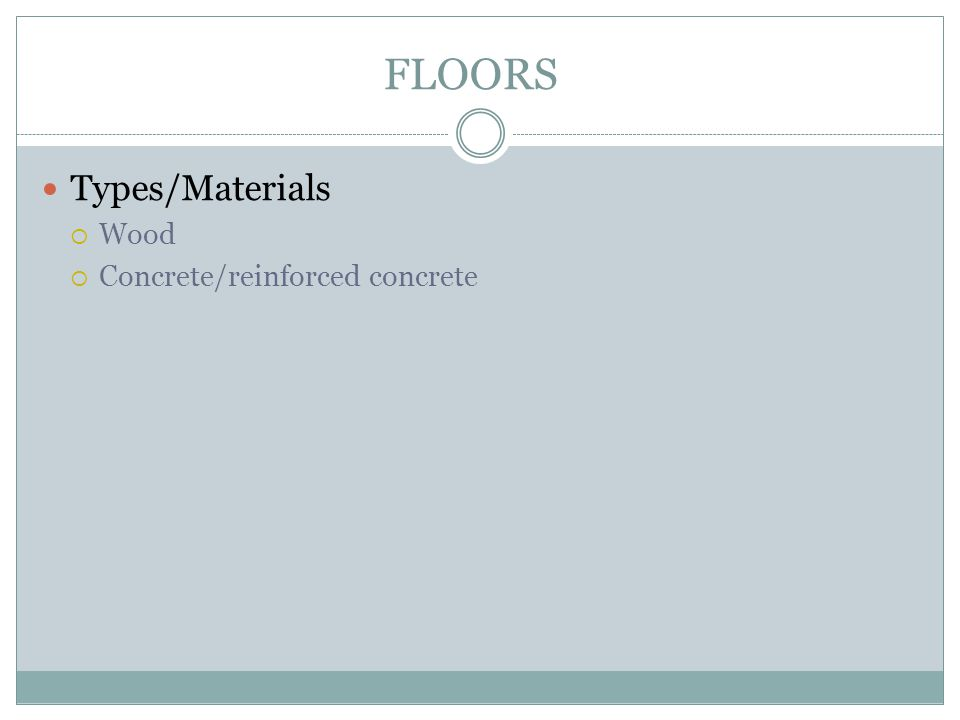 FLOORS Types/Materials Wood Concrete/reinforced concrete