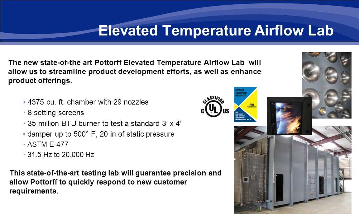 Elevated Temperature Airflow Lab The new state-of-the art Pottorff Elevated Temperature Airflow Lab will allow us to streamline product development ef