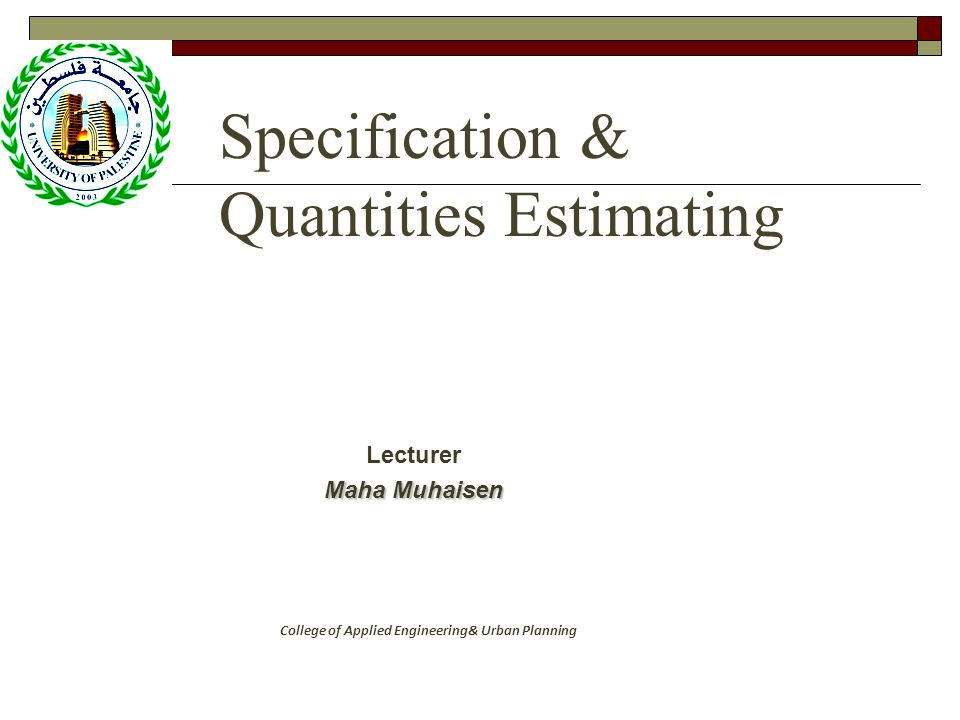 Specification & Quantities Estimating Lecturer Maha Muhaisen College of Applied Engineering& Urban Planning