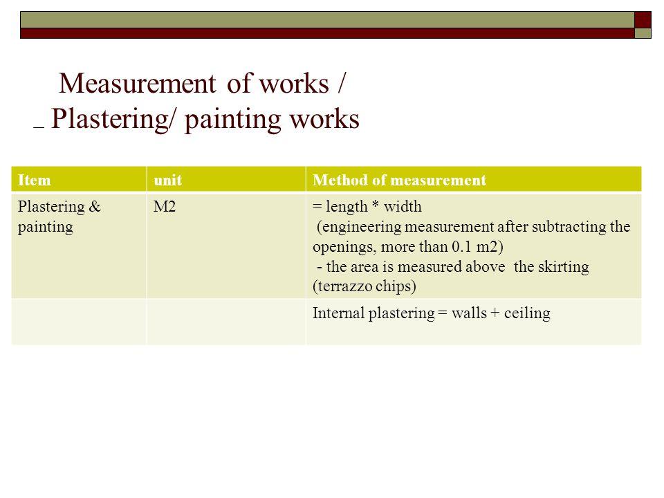Measurement of works / Plastering/ painting works ItemunitMethod of measurement Plastering & painting M2= length * width (engineering measurement afte