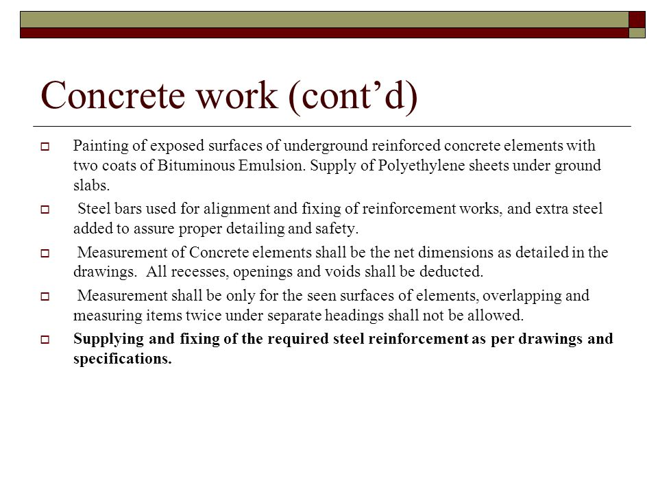 Concrete work (contd) Painting of exposed surfaces of underground reinforced concrete elements with two coats of Bituminous Emulsion. Supply of Polyet