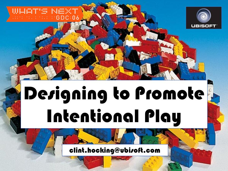 Designing to Promote Intentional Play clint.hocking@ubisoft.com