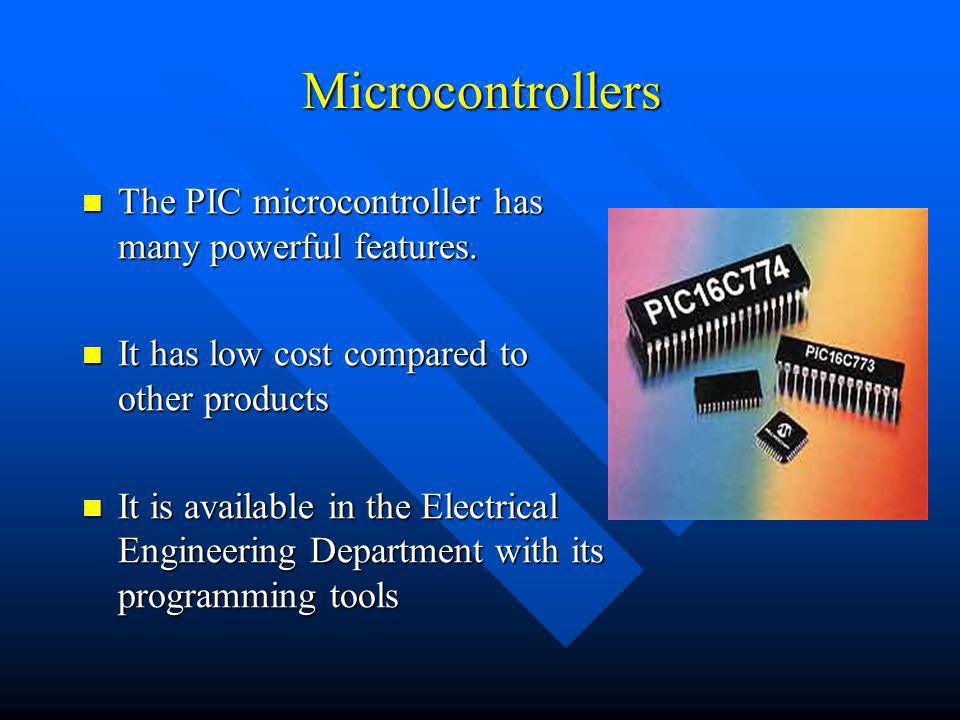 Microcontrollers The PIC microcontroller has many powerful features. The PIC microcontroller has many powerful features. It has low cost compared to o