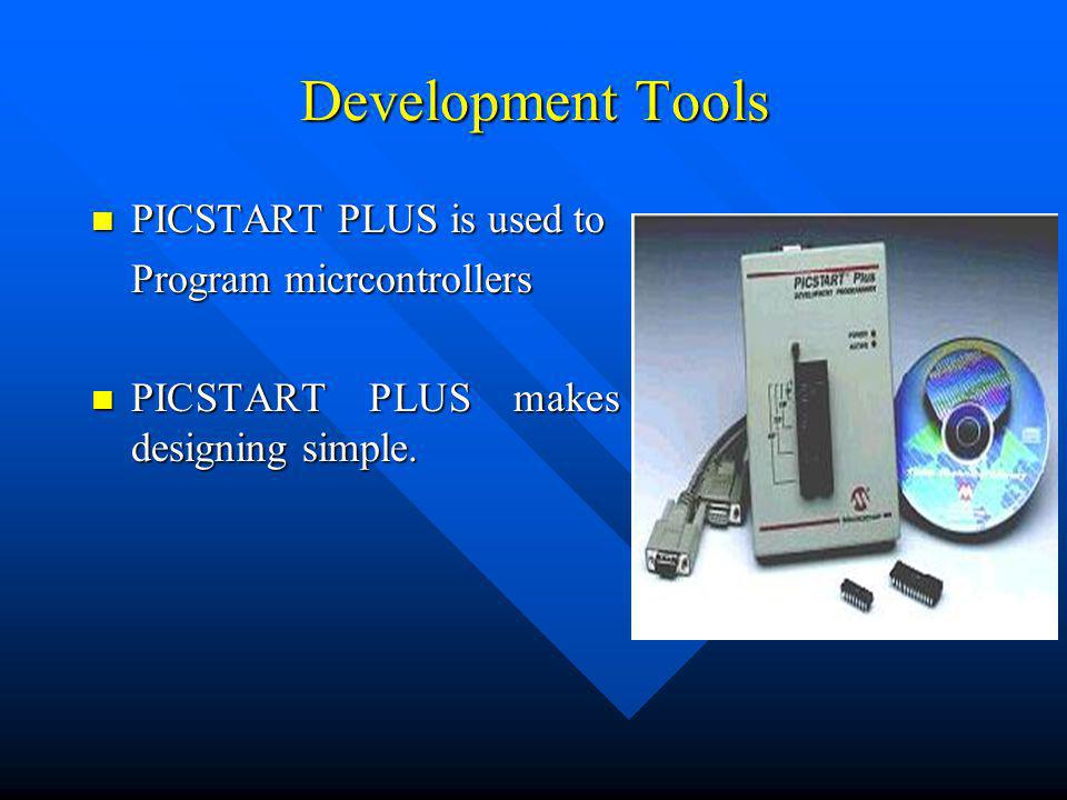 Development Tools PICSTART PLUS is used to PICSTART PLUS is used to Program micrcontrollers PICSTART PLUS makes designing simple.