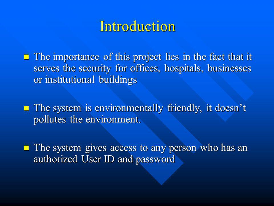 Introduction The importance of this project lies in the fact that it serves the security for offices, hospitals, businesses or institutional buildings
