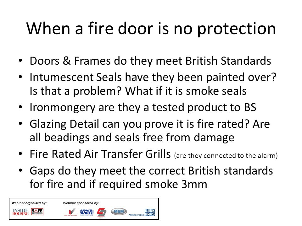 When a fire door is no protection Doors & Frames do they meet British Standards Intumescent Seals have they been painted over.
