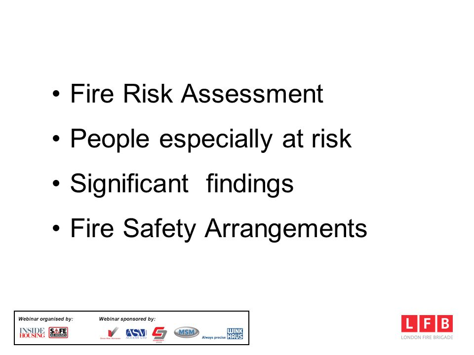 FSO & Residential Premises Fire Risk Assessment People especially at risk Significant findings Fire Safety Arrangements