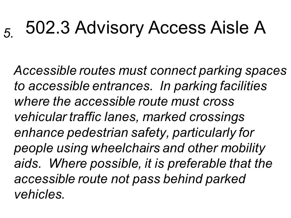 5. Accessible routes must connect parking spaces to accessible entrances. In parking facilities where the accessible route must cross vehicular traffi