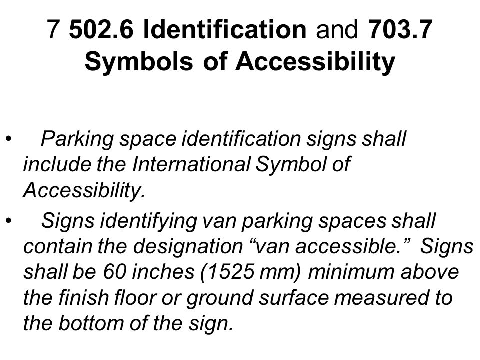 Parking space identification signs shall include the International Symbol of Accessibility.