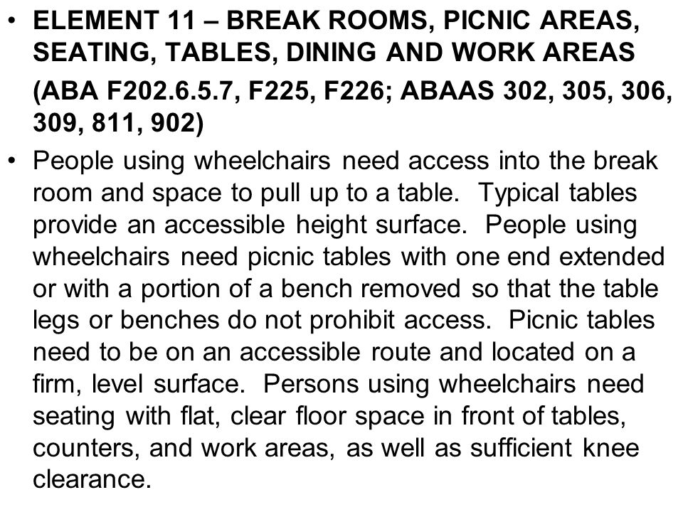 ELEMENT 11 – BREAK ROOMS, PICNIC AREAS, SEATING, TABLES, DINING AND WORK AREAS (ABA F202.6.5.7, F225, F226; ABAAS 302, 305, 306, 309, 811, 902) People
