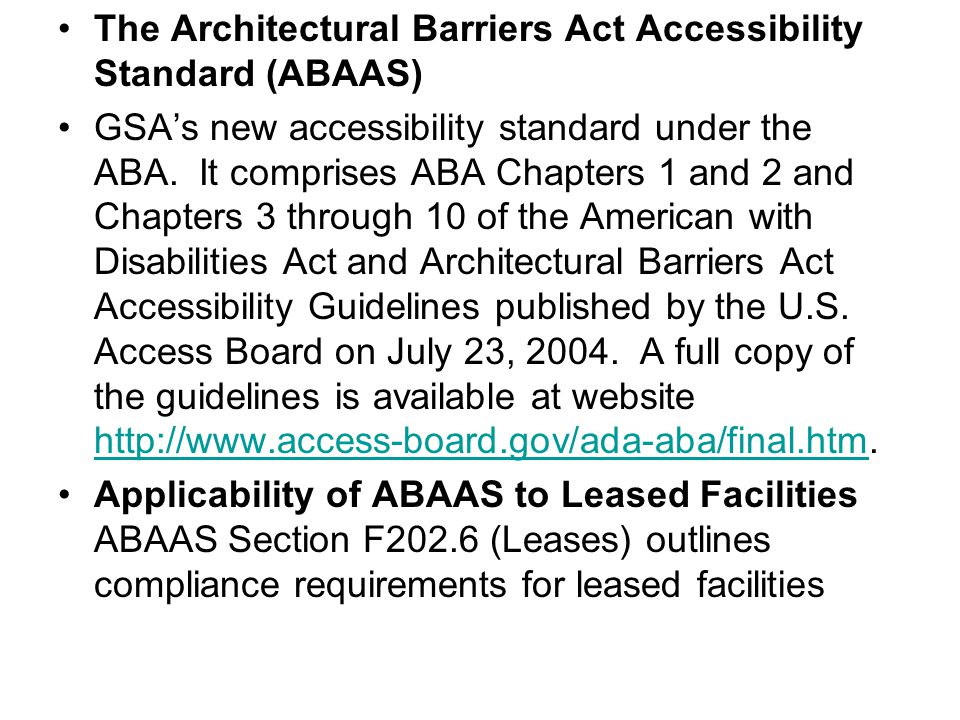 The Architectural Barriers Act Accessibility Standard (ABAAS) GSAs new accessibility standard under the ABA.