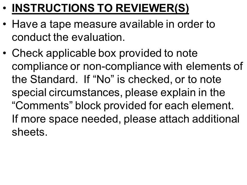 INSTRUCTIONS TO REVIEWER(S) Have a tape measure available in order to conduct the evaluation. Check applicable box provided to note compliance or non-