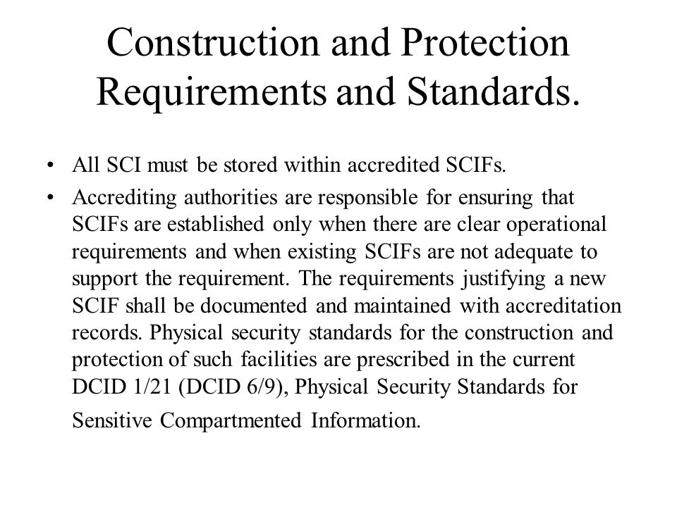 Construction and Protection Requirements and Standards. All SCI must be stored within accredited SCIFs. Accrediting authorities are responsible for en
