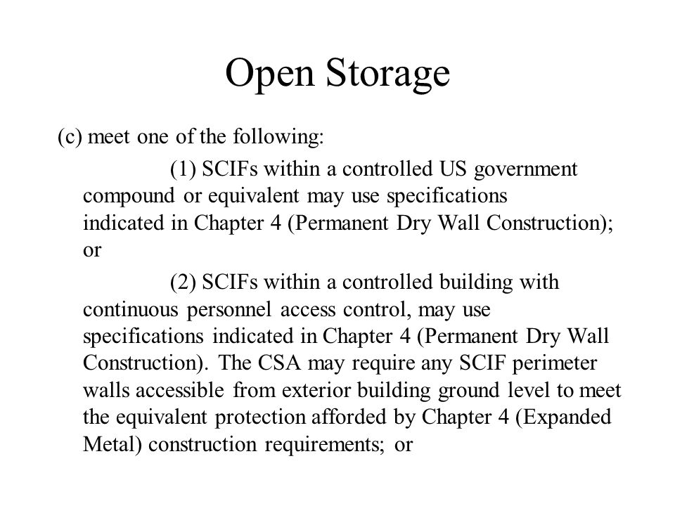 Open Storage (c) meet one of the following: (1) SCIFs within a controlled US government compound or equivalent may use specifications indicated in Cha
