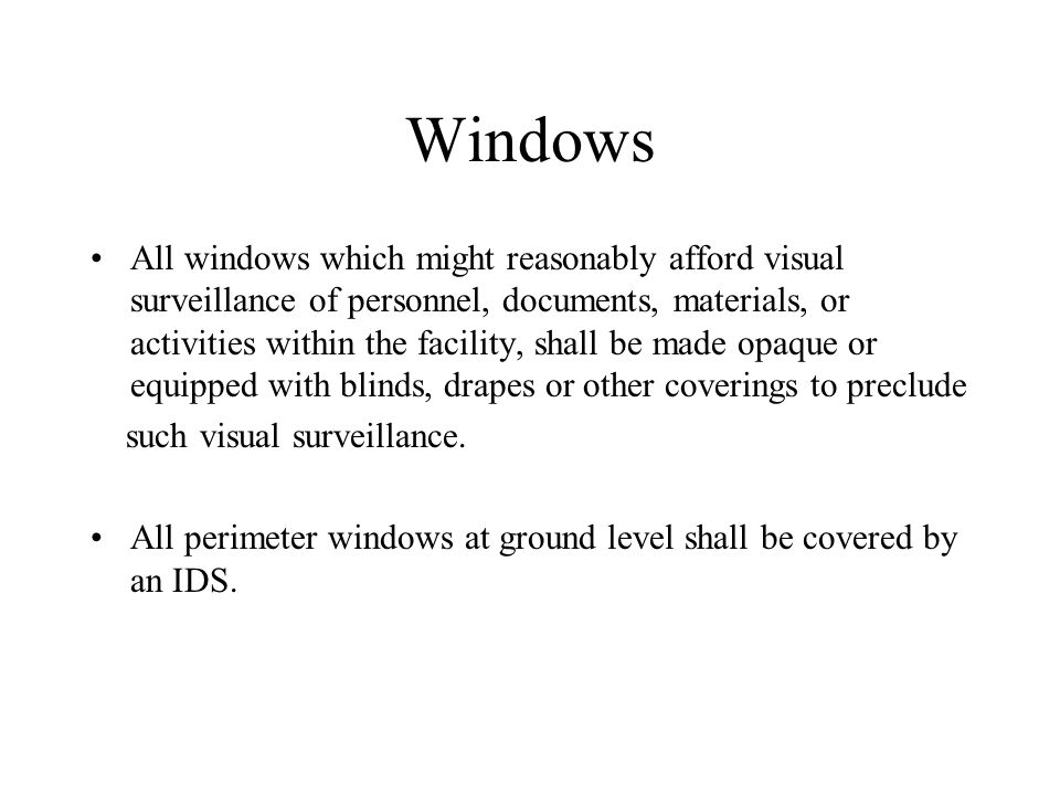 Windows All windows which might reasonably afford visual surveillance of personnel, documents, materials, or activities within the facility, shall be