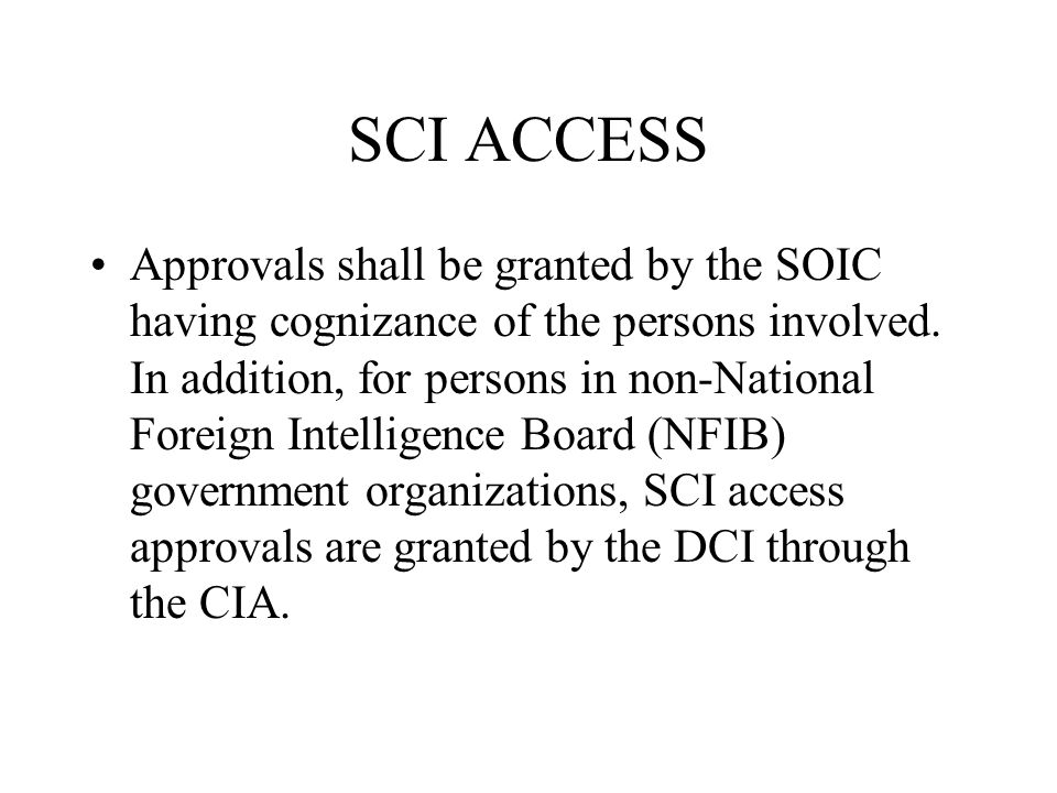 SCI ACCESS Approvals shall be granted by the SOIC having cognizance of the persons involved. In addition, for persons in non-National Foreign Intellig