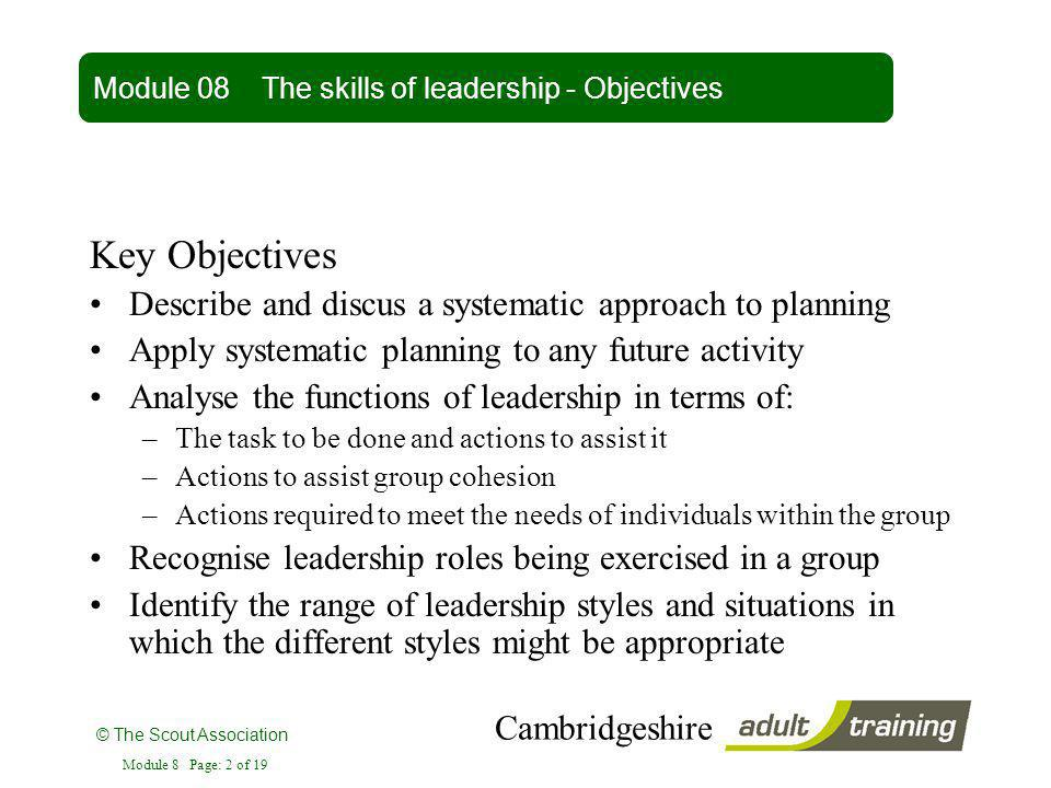 © The Scout Association Cambridgeshire Module 8 Page: 2 of 19 Key Objectives Describe and discus a systematic approach to planning Apply systematic pl