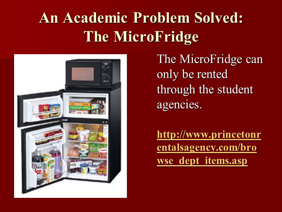 An Academic Problem Solved: The MicroFridge The MicroFridge can only be rented through the student agencies.