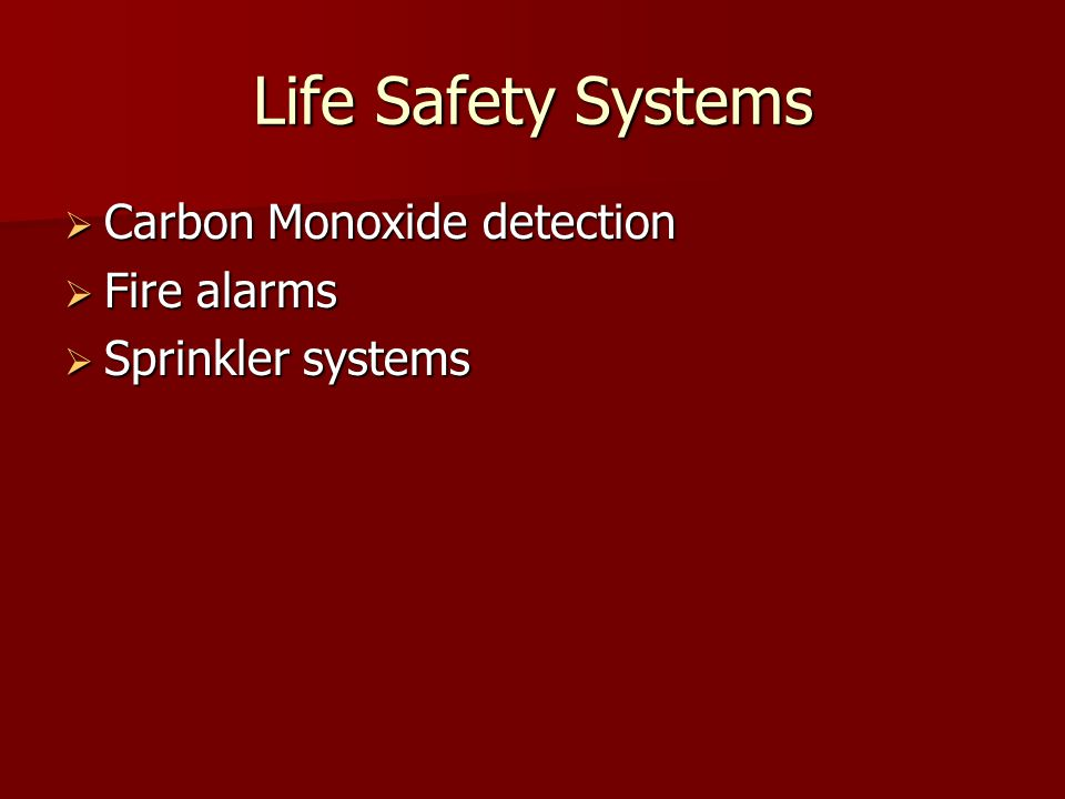 Life Safety Systems Carbon Monoxide detection Carbon Monoxide detection Fire alarms Fire alarms Sprinkler systems Sprinkler systems