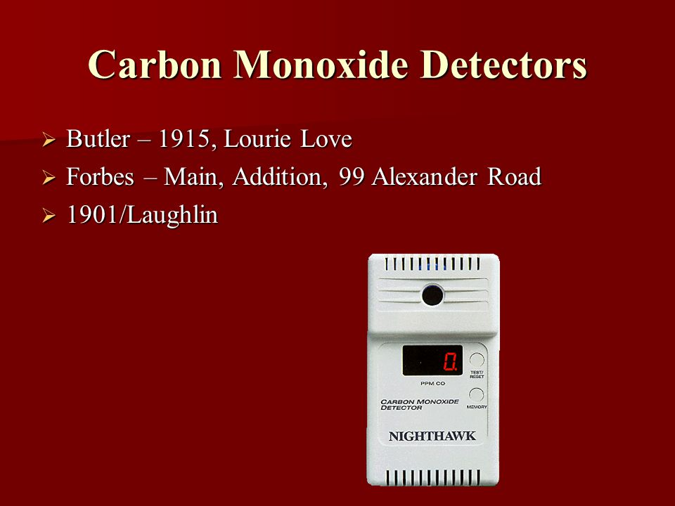 Carbon Monoxide Detectors Butler – 1915, Lourie Love Butler – 1915, Lourie Love Forbes – Main, Addition, 99 Alexander Road Forbes – Main, Addition, 99 Alexander Road 1901/Laughlin 1901/Laughlin