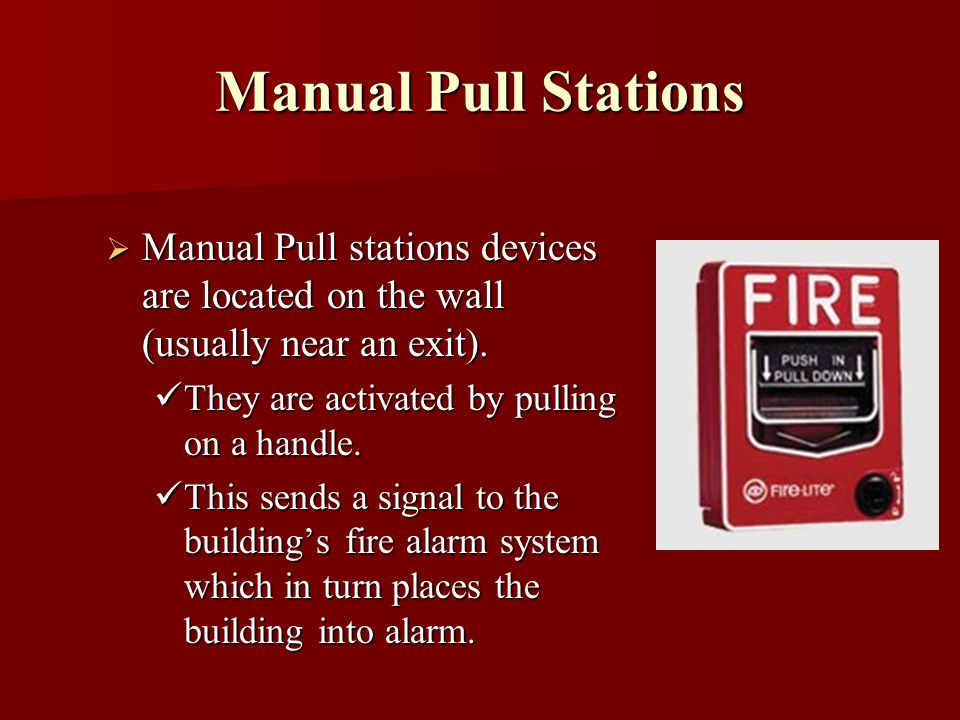 Manual Pull Stations Manual Pull stations devices are located on the wall (usually near an exit).