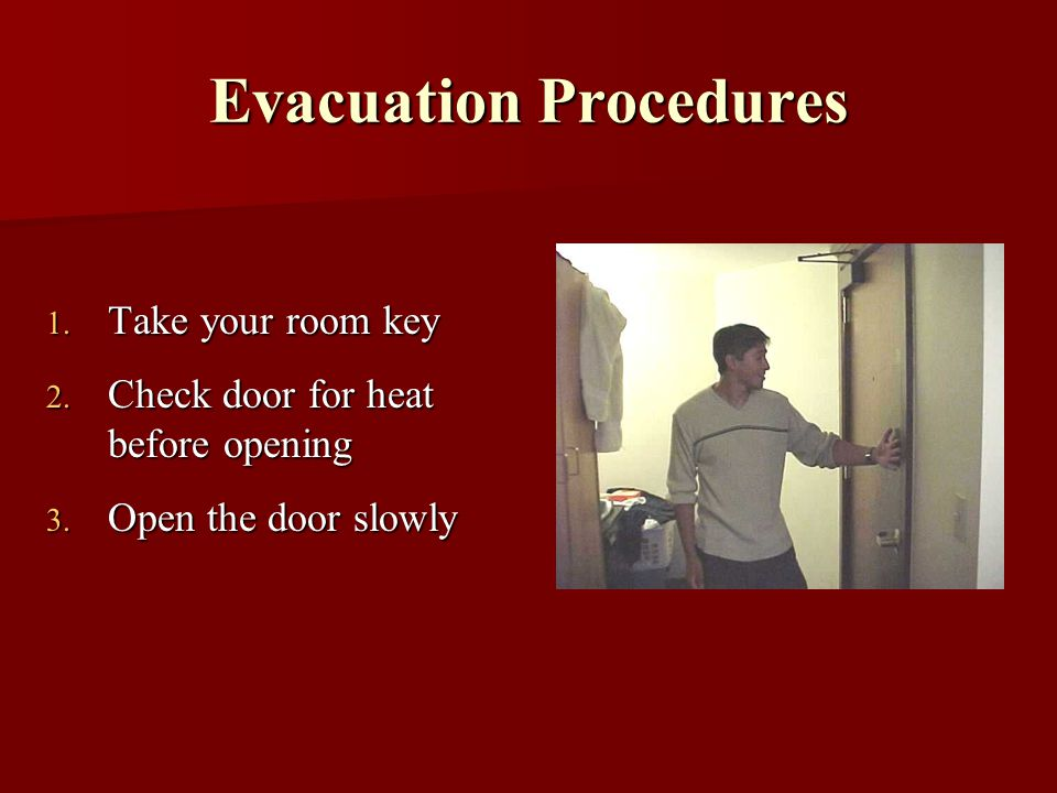 Evacuation Procedures 1. Take your room key 2. Check door for heat before opening 3.