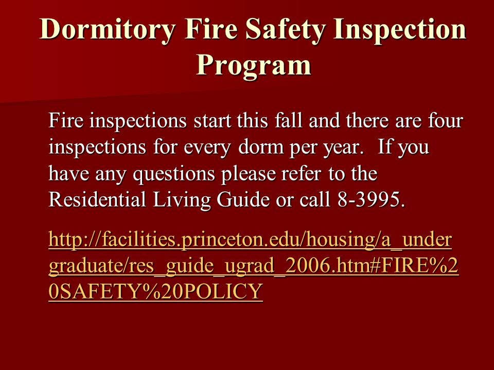 Dormitory Fire Safety Inspection Program Fire inspections start this fall and there are four inspections for every dorm per year. If you have any ques