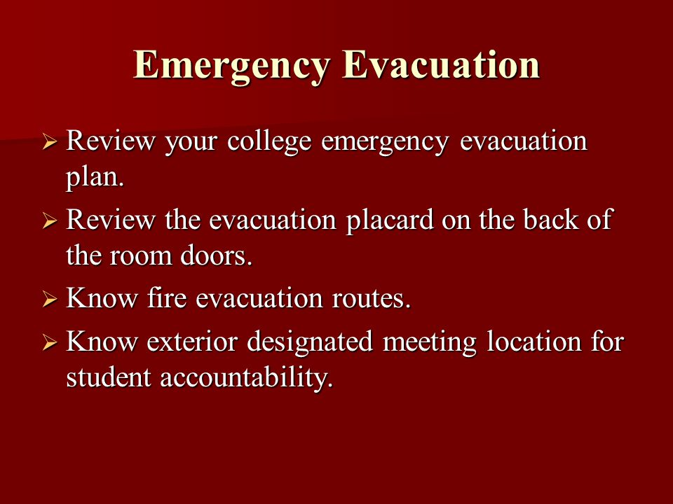 Emergency Evacuation Review your college emergency evacuation plan. Review your college emergency evacuation plan. Review the evacuation placard on th