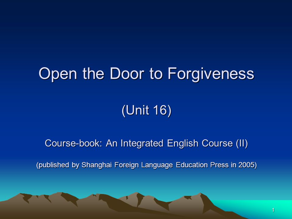 1 Open the Door to Forgiveness (Unit 16) Course-book: An Integrated English Course (II) (published by Shanghai Foreign Language Education Press in 2005)