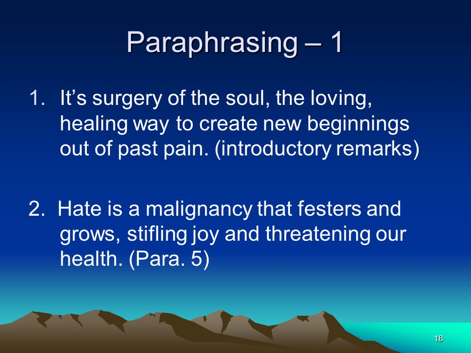 18 Paraphrasing – 1 1.Its surgery of the soul, the loving, healing way to create new beginnings out of past pain.