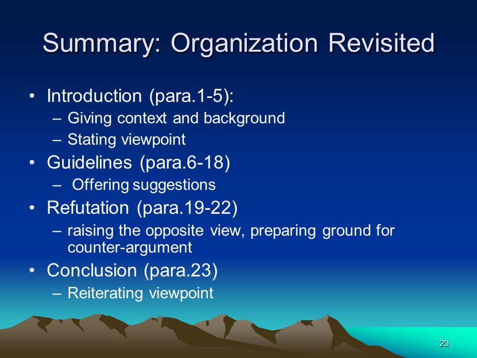 23 Summary: Organization Revisited Introduction (para.1-5): –Giving context and background –Stating viewpoint Guidelines (para.6-18) – Offering sugges