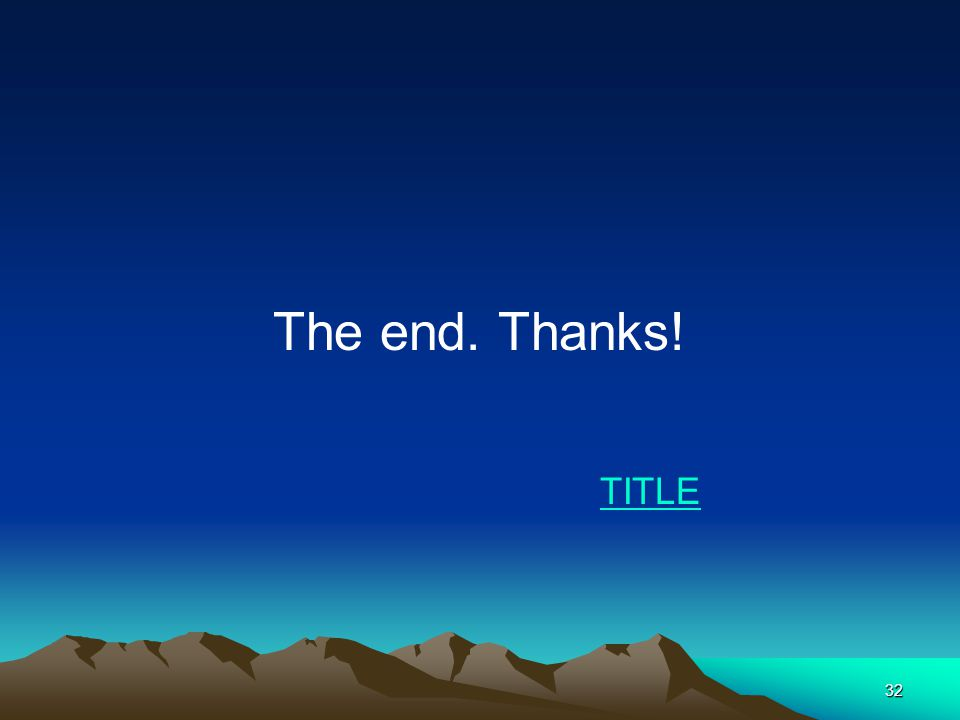 32 The end. Thanks! TITLE