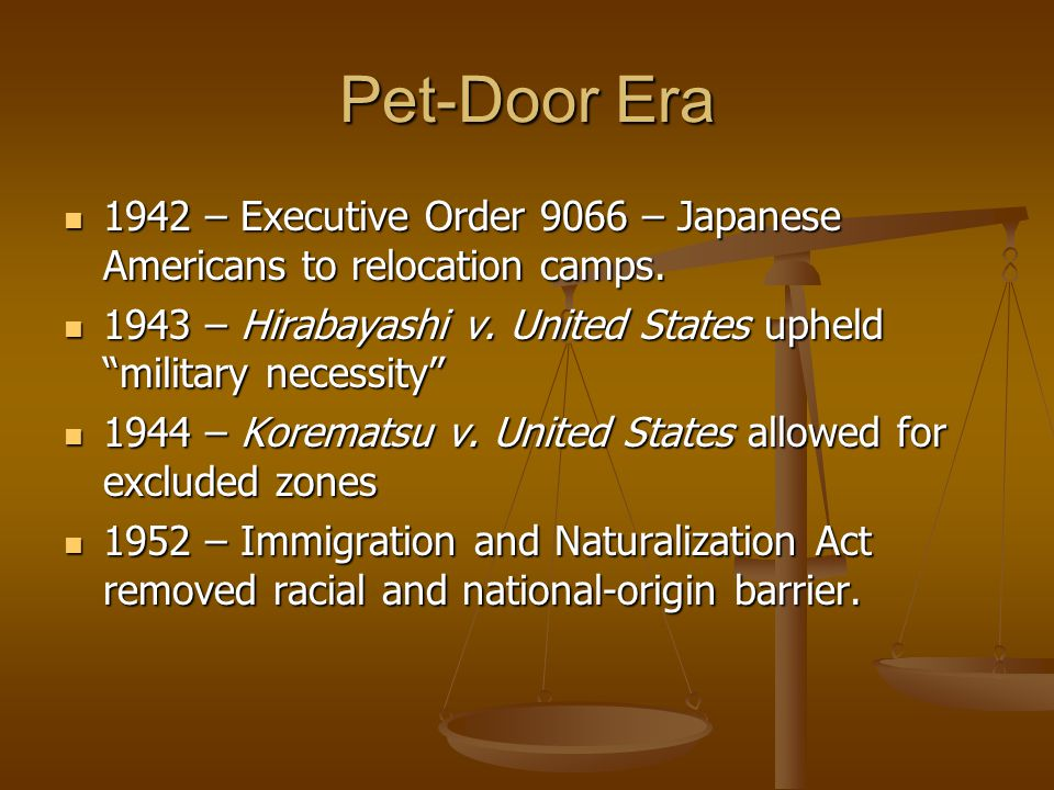 Pet-Door Era 1942 – Executive Order 9066 – Japanese Americans to relocation camps.