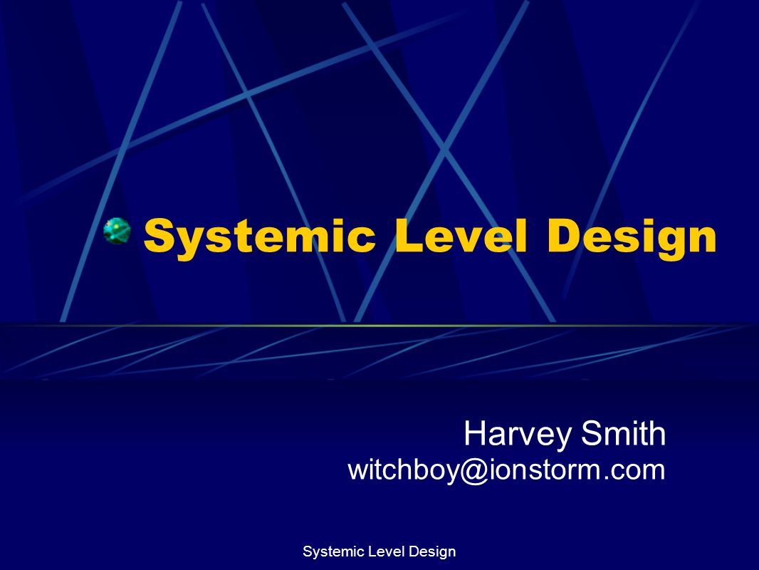 Systemic Level Design Lecture Overview Intro, Overview and High Concept Special Case LD Systemic LD Pros of Systemic LD Cons of Systemic LD Summation