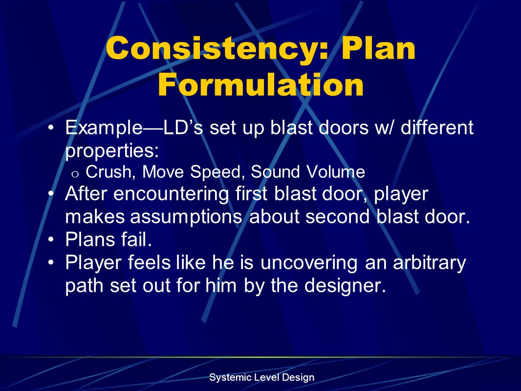 Systemic Level Design Consistency: Plan Formulation ExampleLDs set up blast doors w/ different properties: o Crush, Move Speed, Sound Volume After enc