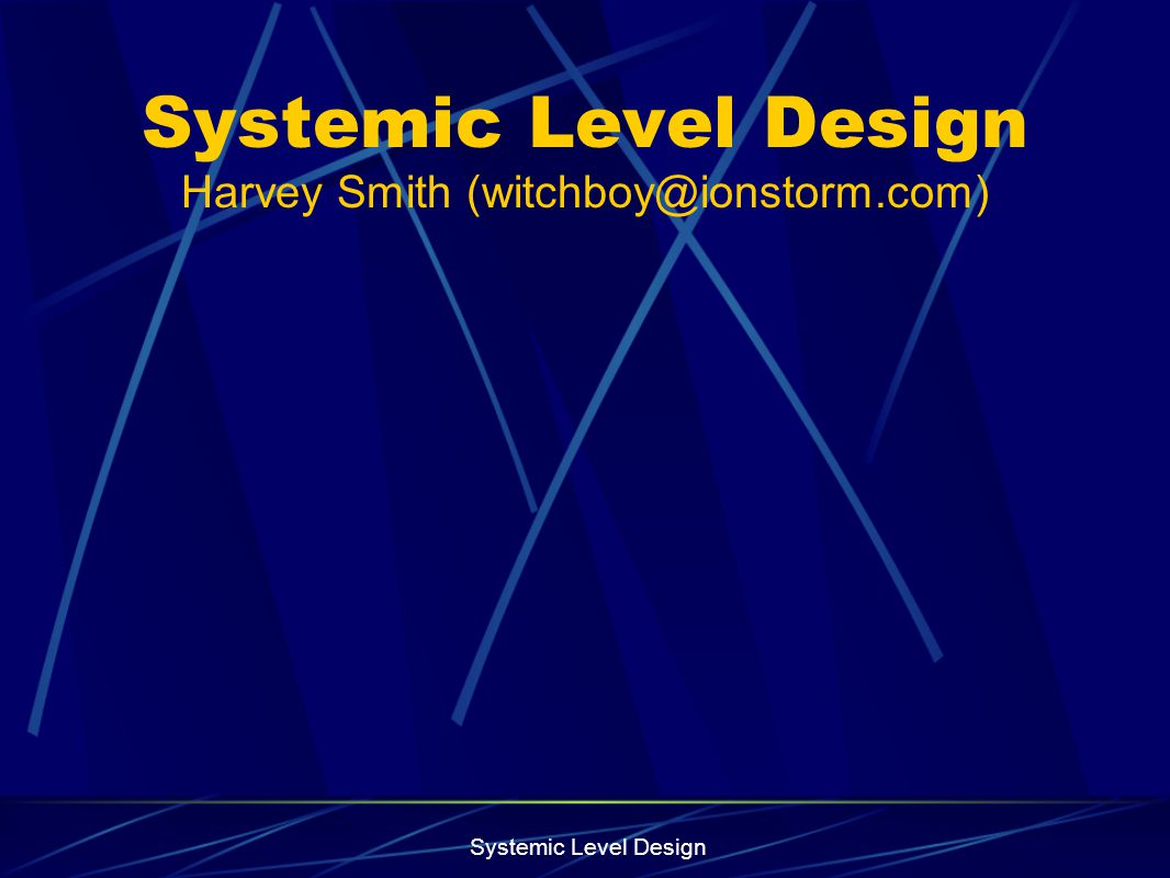 Systemic Level Design Systemic Level Design Harvey Smith (witchboy@ionstorm.com)