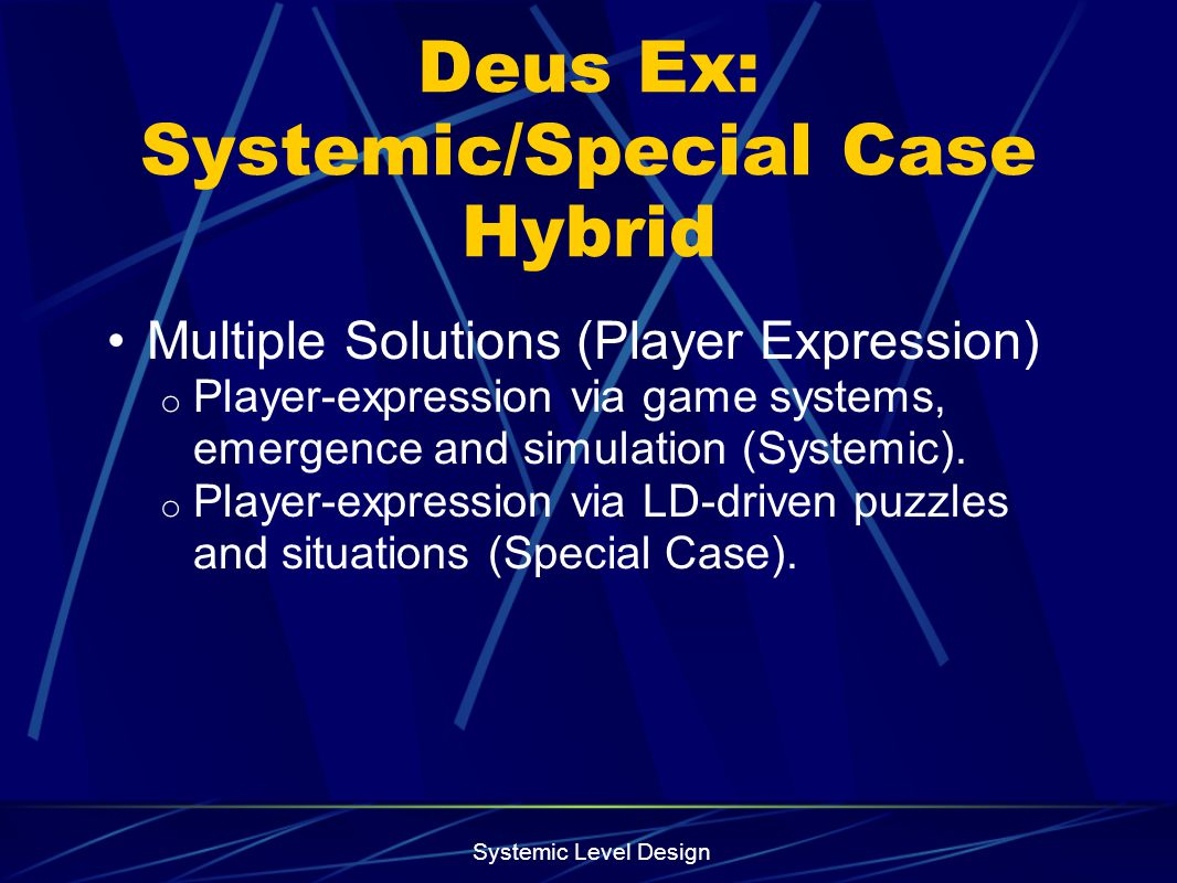 Systemic Level Design High Concept Level designers can establish gameplay systemically or on a special case basis.