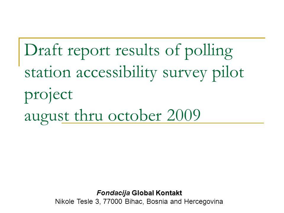 Draft report results of polling station accessibility survey pilot project august thru october 2009 Global Kontakt Fondacija Global Kontakt Nikole Tes